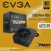 If you build's in need of extra power, get yourself an EVGA 750 Watt Gold Certified power supply from Impress Computers.